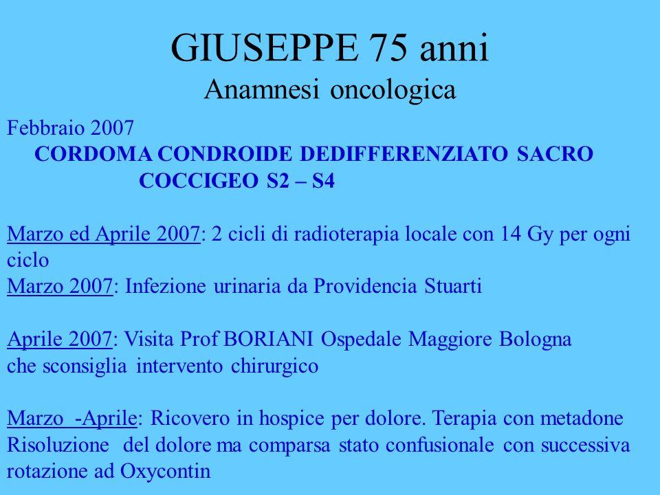 GIUSEPPE 75 anni Anamnesi oncologica Febbraio 2007 CORDOMA CONDROIDE DEDIFFERENZIATO SACRO COCCIGEO S2 – S4 Marzo ed Aprile 2007: 2 cicli di radiotera