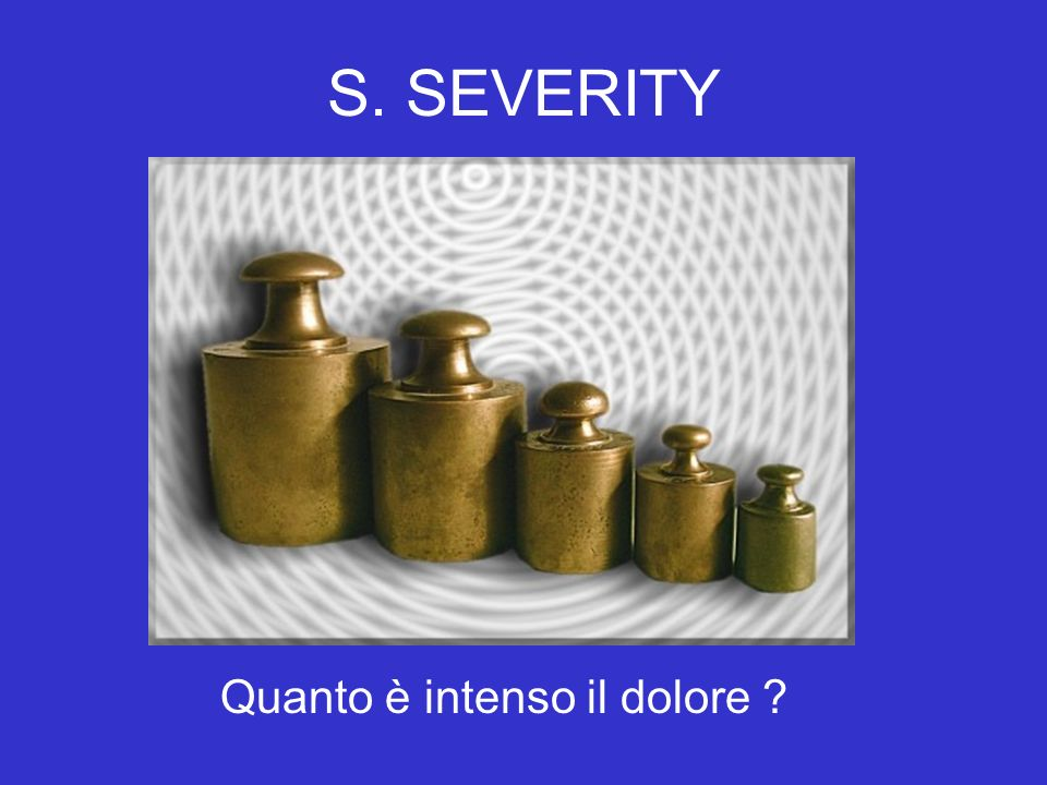S. SEVERITY Quanto è intenso il dolore ?