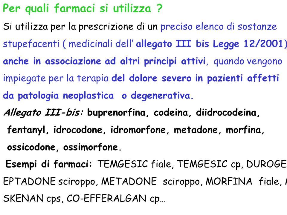 Per quali farmaci si utilizza ? Si utilizza per la prescrizione di un preciso elenco di sostanze stupefacenti ( medicinali dell allegato III bis Legge