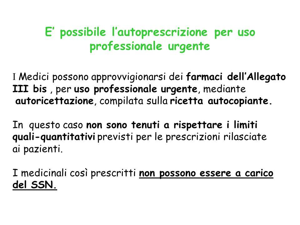 E possibile lautoprescrizione per uso professionale urgente I Medici possono approvvigionarsi dei farmaci dellAllegato III bis, per uso professionale