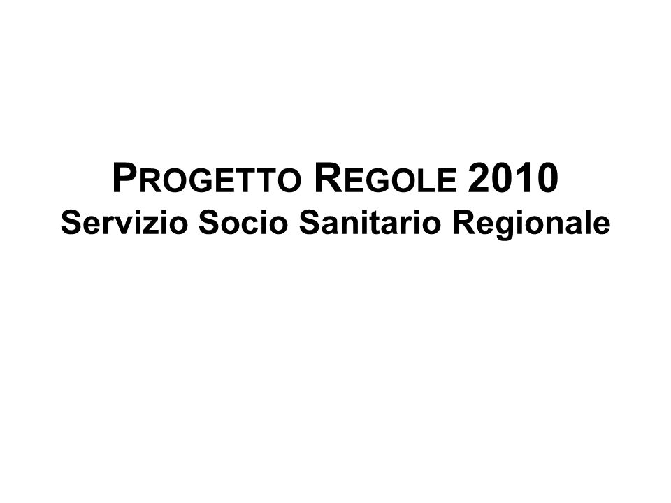 P ROGETTO R EGOLE 2010 Servizio Socio Sanitario Regionale