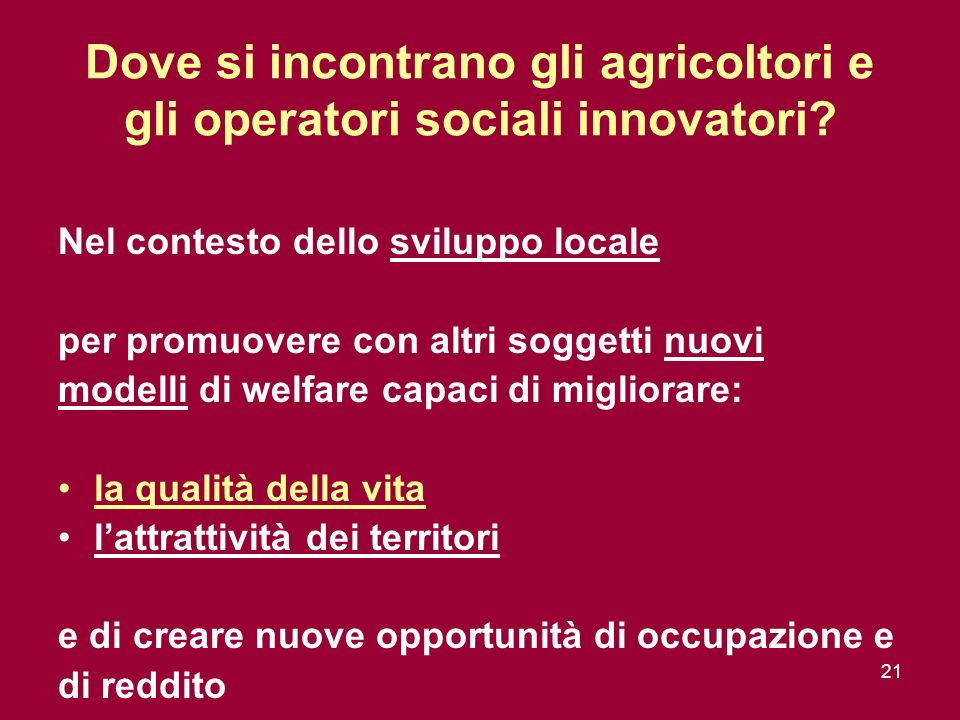 21 Dove si incontrano gli agricoltori e gli operatori sociali innovatori.