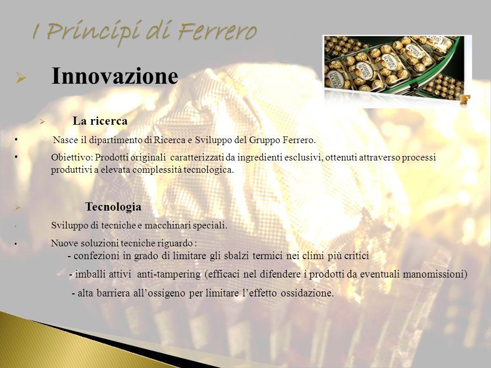 Innovazione La ricerca Nasce il dipartimento di Ricerca e Sviluppo del Gruppo Ferrero. Obiettivo: Prodotti originali caratterizzati da ingredienti esc