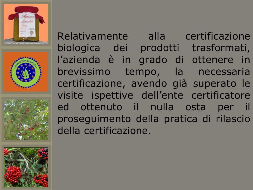 Relativamente alla certificazione biologica dei prodotti trasformati, lazienda è in grado di ottenere in brevissimo tempo, la necessaria certificazion