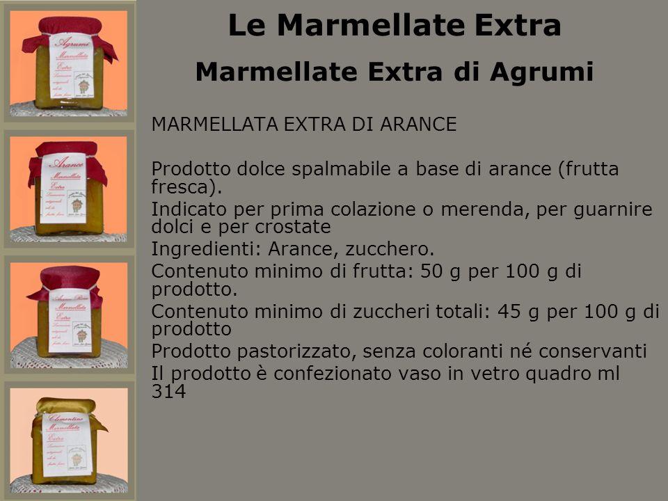 MARMELLATA EXTRA DI ARANCE Prodotto dolce spalmabile a base di arance (frutta fresca). Indicato per prima colazione o merenda, per guarnire dolci e pe