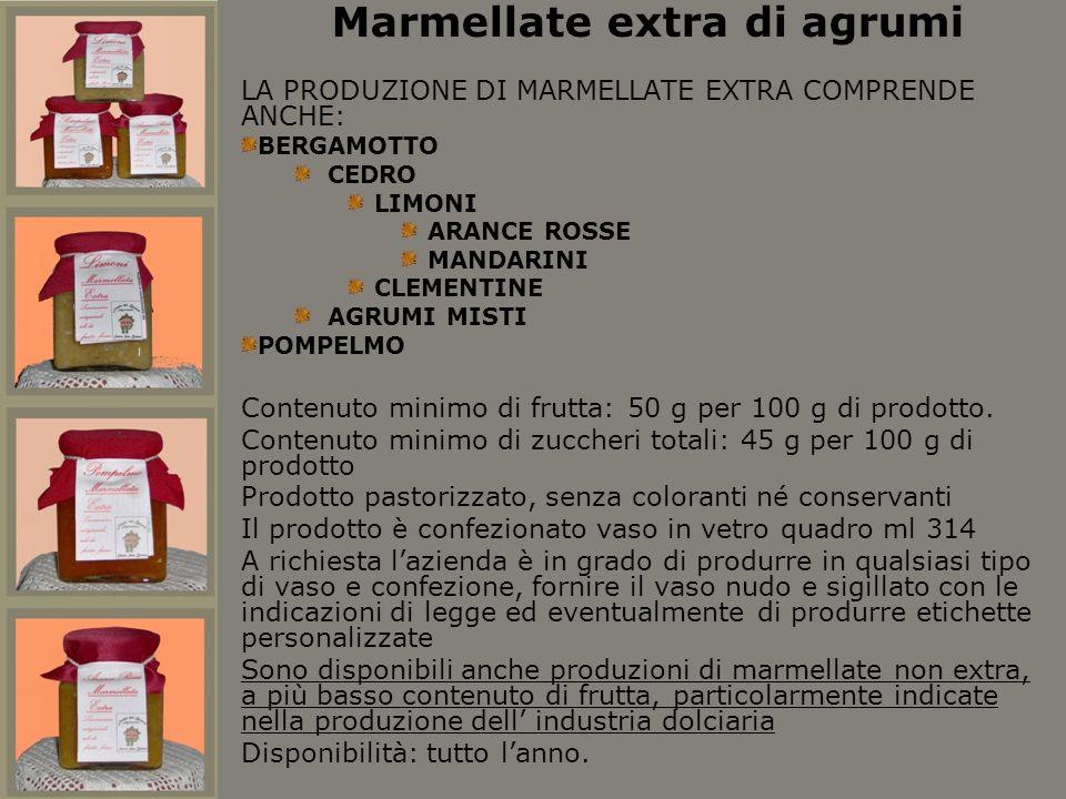 Marmellate extra di agrumi LA PRODUZIONE DI MARMELLATE EXTRA COMPRENDE ANCHE: BERGAMOTTO CEDRO LIMONI ARANCE ROSSE MANDARINI CLEMENTINE AGRUMI MISTI P