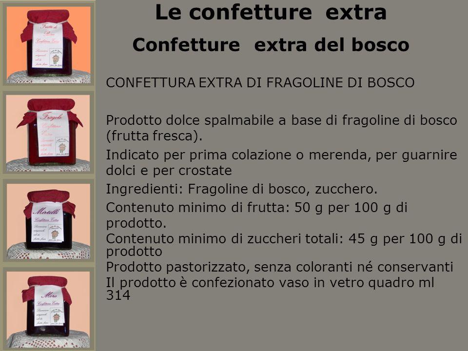 CONFETTURA EXTRA DI FRAGOLINE DI BOSCO Prodotto dolce spalmabile a base di fragoline di bosco (frutta fresca). Indicato per prima colazione o merenda,