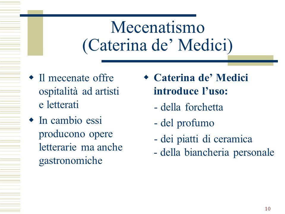 10 Mecenatismo (Caterina de Medici) Il mecenate offre ospitalità ad artisti e letterati In cambio essi producono opere letterarie ma anche gastronomic