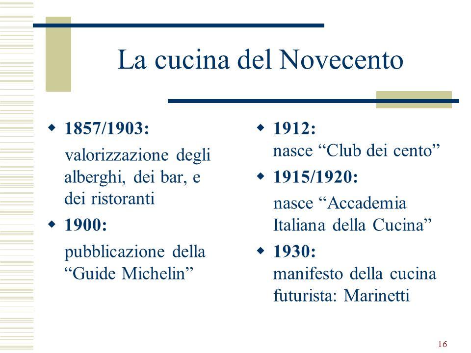 16 La cucina del Novecento 1857/1903: valorizzazione degli alberghi, dei bar, e dei ristoranti 1900: pubblicazione della Guide Michelin 1912: nasce Cl
