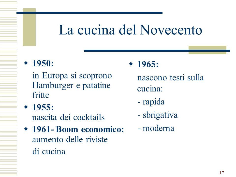 17 La cucina del Novecento 1950: in Europa si scoprono Hamburger e patatine fritte 1955: nascita dei cocktails 1961- Boom economico: aumento delle riv