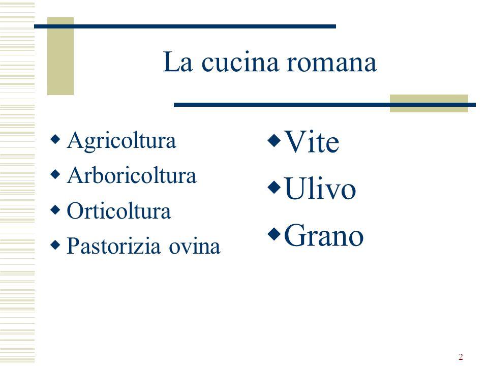2 La cucina romana Agricoltura Arboricoltura Orticoltura Pastorizia ovina Vite Ulivo Grano
