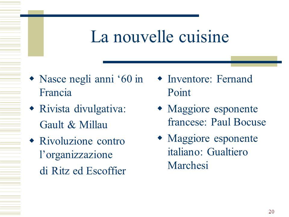 20 La nouvelle cuisine Nasce negli anni 60 in Francia Rivista divulgativa: Gault & Millau Rivoluzione contro lorganizzazione di Ritz ed Escoffier Inve