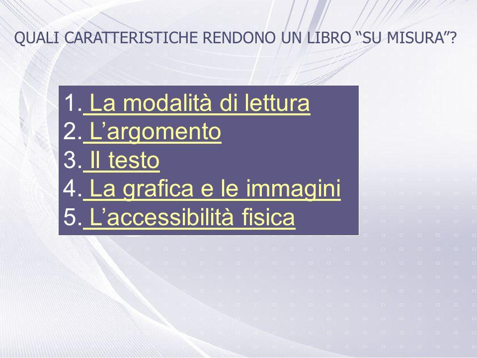 QUALI CARATTERISTICHE RENDONO UN LIBRO SU MISURA? 1. La modalità di lettura La modalità di lettura 2. Largomento Largomento 3. Il testo Il testo 4. La