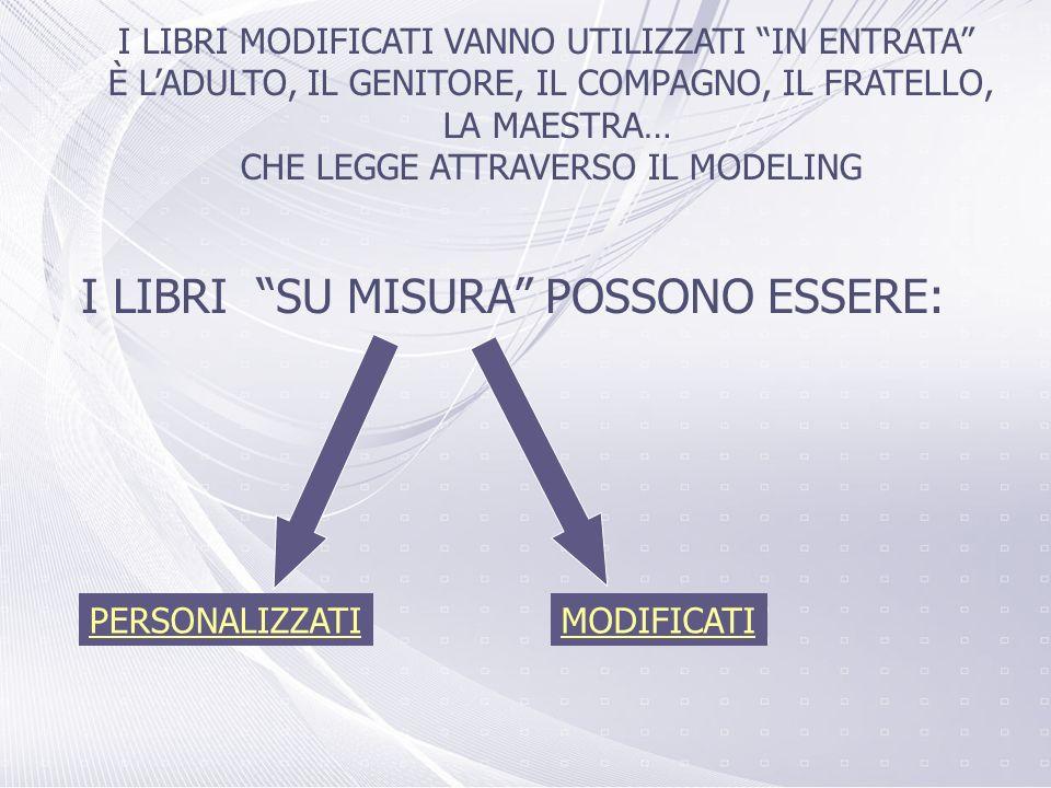 I LIBRI SU MISURA POSSONO ESSERE: PERSONALIZZATIMODIFICATI I LIBRI MODIFICATI VANNO UTILIZZATI IN ENTRATA È LADULTO, IL GENITORE, IL COMPAGNO, IL FRAT