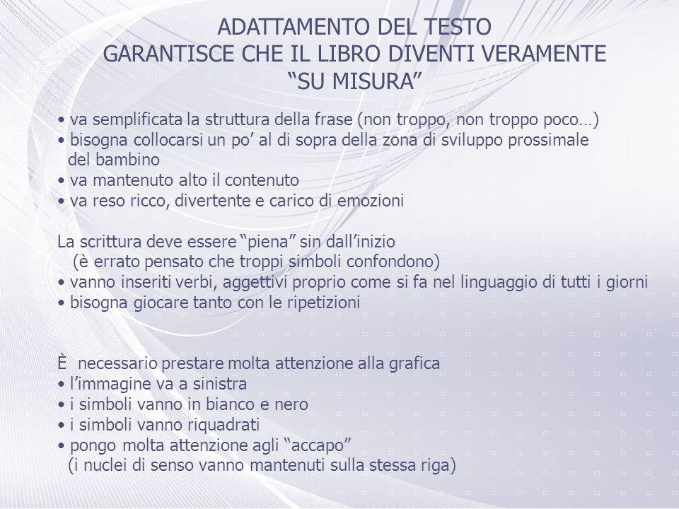 ADATTAMENTO DEL TESTO GARANTISCE CHE IL LIBRO DIVENTI VERAMENTE SU MISURA va semplificata la struttura della frase (non troppo, non troppo poco…) biso