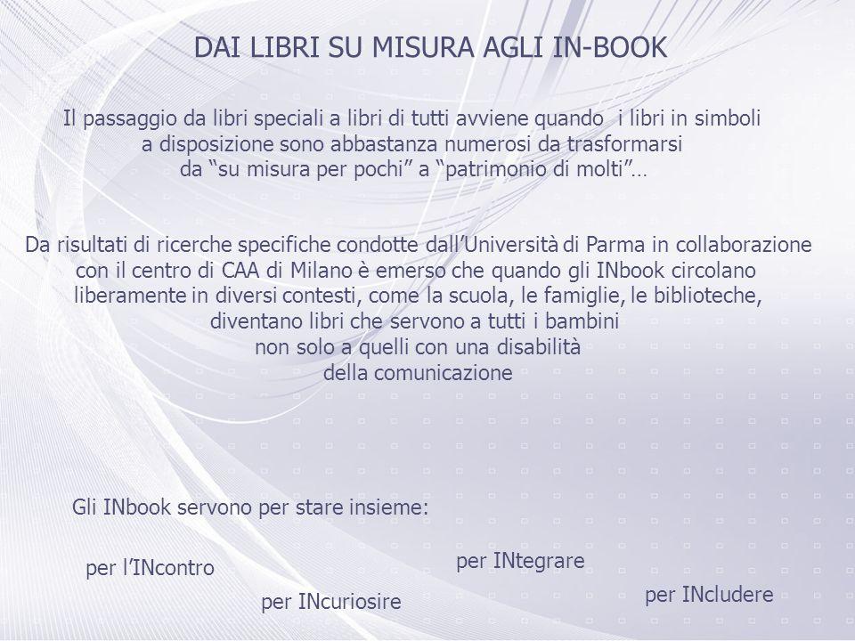 DAI LIBRI SU MISURA AGLI IN-BOOK Il passaggio da libri speciali a libri di tutti avviene quando i libri in simboli a disposizione sono abbastanza nume