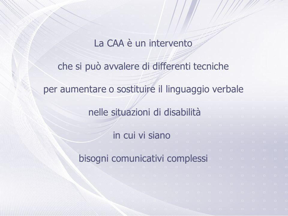 La CAA è un intervento che si può avvalere di differenti tecniche per aumentare o sostituire il linguaggio verbale nelle situazioni di disabilità in c