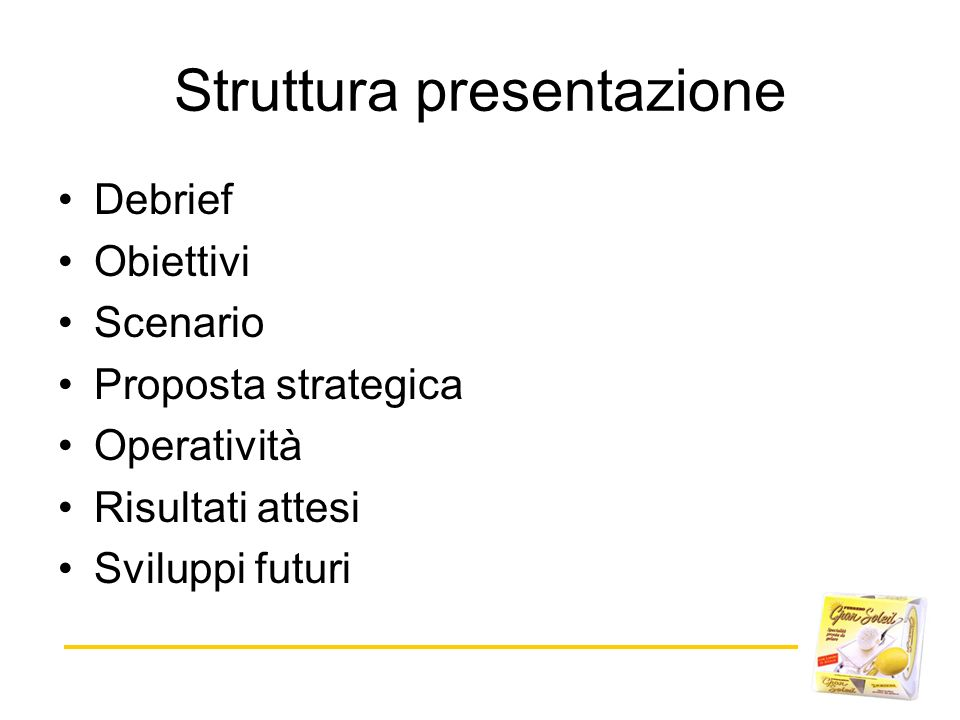 Struttura presentazione Debrief Obiettivi Scenario Proposta strategica Operatività Risultati attesi Sviluppi futuri