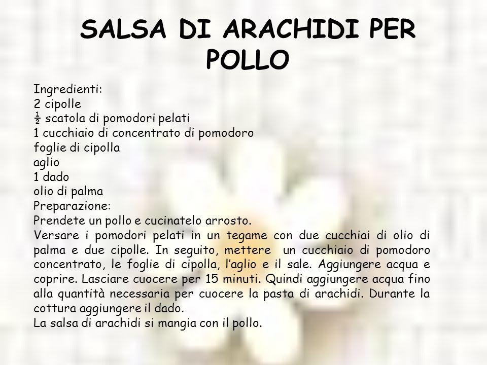SALSA DI ARACHIDI PER POLLO Ingredienti: 2 cipolle ½ scatola di pomodori pelati 1 cucchiaio di concentrato di pomodoro foglie di cipolla aglio 1 dado
