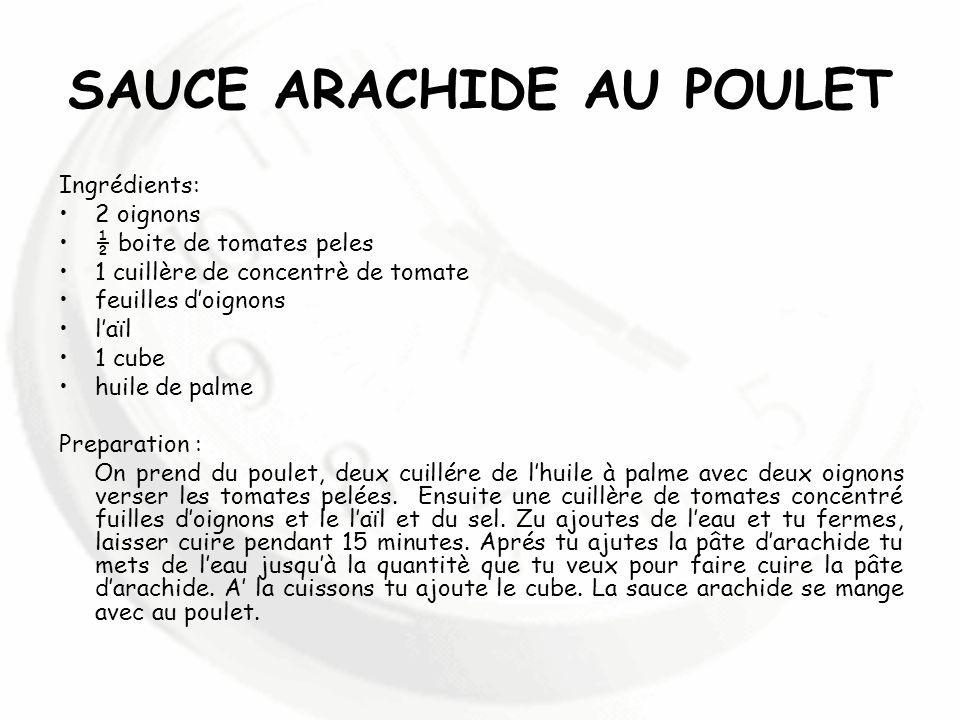 SAUCE ARACHIDE AU POULET Ingrédients: 2 oignons ½ boite de tomates peles 1 cuillère de concentrè de tomate feuilles doignons laϊl 1 cube huile de palm