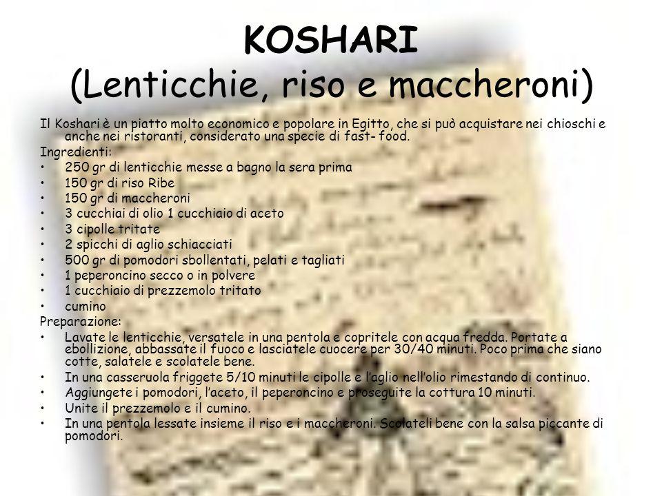 KOSHARI (Lenticchie, riso e maccheroni) Il Koshari è un piatto molto economico e popolare in Egitto, che si può acquistare nei chioschi e anche nei ri