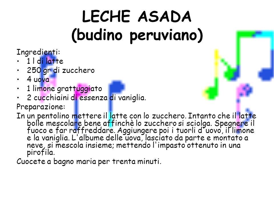 LECHE ASADA (budino peruviano) Ingredienti: 1 l di latte 250 gr di zucchero 4 uova 1 limone grattuggiato 2 cucchiaini di essenza di vaniglia. Preparaz