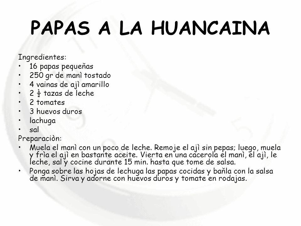 PAPAS A LA HUANCAINA Ingredientes: 16 papas pequeňas 250 gr de manì tostado 4 vainas de ajì amarillo 2 ½ tazas de leche 2 tomates 3 huevos duros lachu