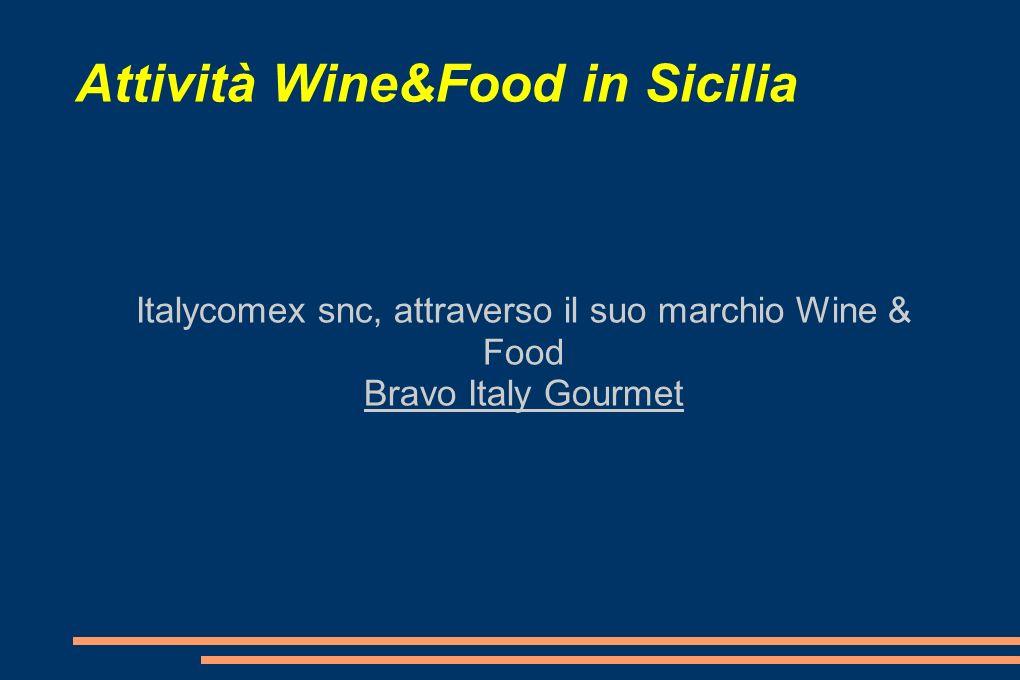 Attività Wine&Food in Sicilia Italycomex snc, attraverso il suo marchio Wine & Food Bravo Italy Gourmet