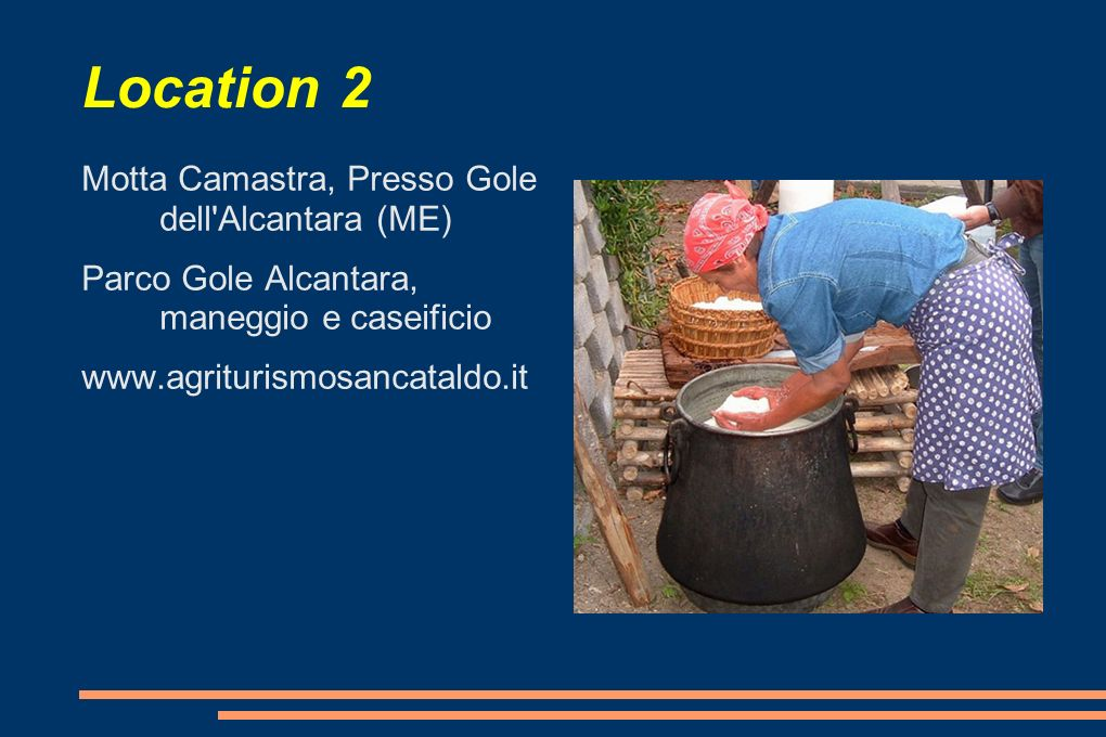 Location 2 Motta Camastra, Presso Gole dell'Alcantara (ME) Parco Gole Alcantara, maneggio e caseificio www.agriturismosancataldo.it
