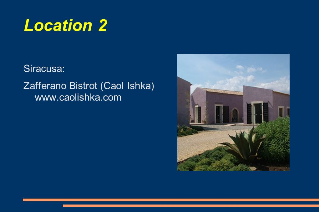 Location 2 Siracusa: Zafferano Bistrot (Caol Ishka) www.caolishka.com