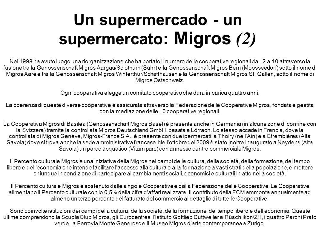 Un supermercado - un supermercato: Migros (2) Nel 1998 ha avuto luogo una riorganizzazione che ha portato il numero delle cooperative regionali da 12