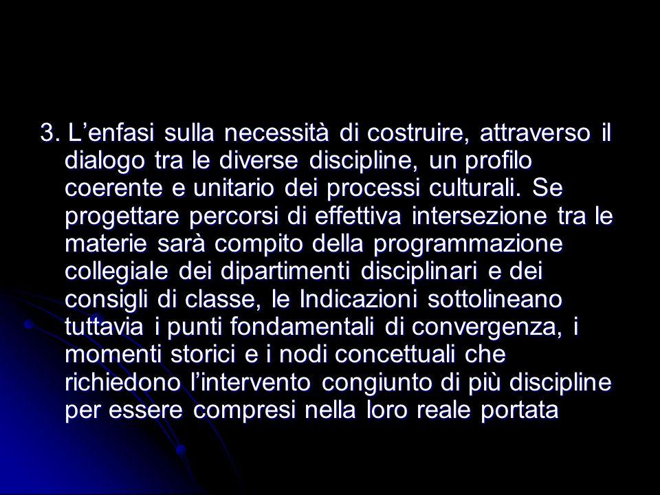 3. Lenfasi sulla necessità di costruire, attraverso il dialogo tra le diverse discipline, un profilo coerente e unitario dei processi culturali. Se pr