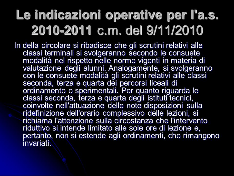 Le indicazioni operative per l'a.s. 2010-2011 c.m. del 9/11/2010 In della circolare si ribadisce che gli scrutini relativi alle classi terminali si sv