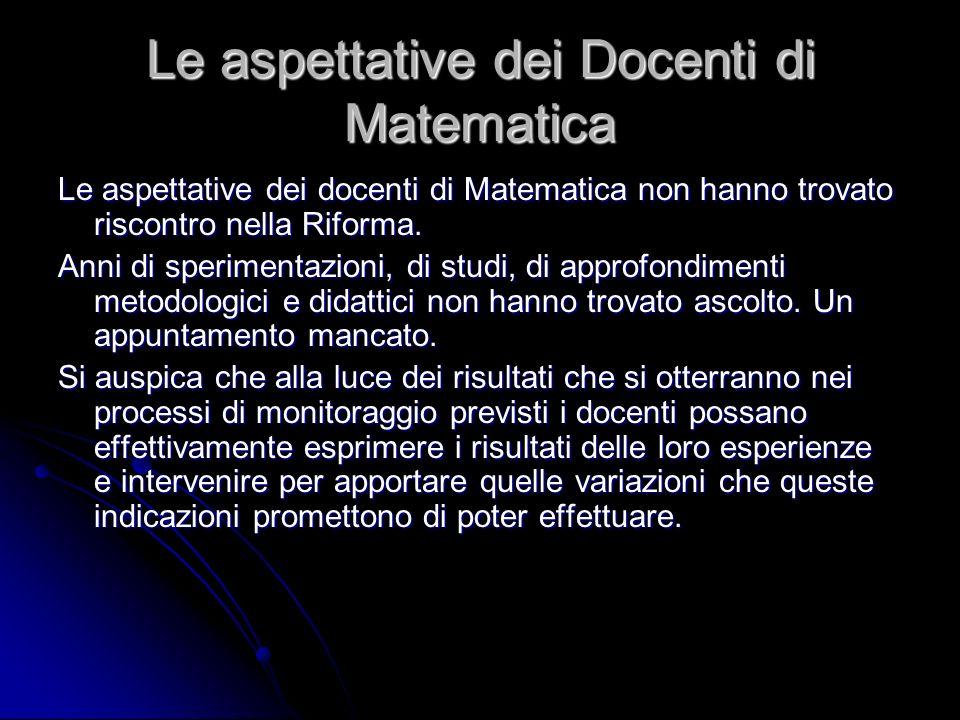 Le aspettative dei Docenti di Matematica Le aspettative dei docenti di Matematica non hanno trovato riscontro nella Riforma.