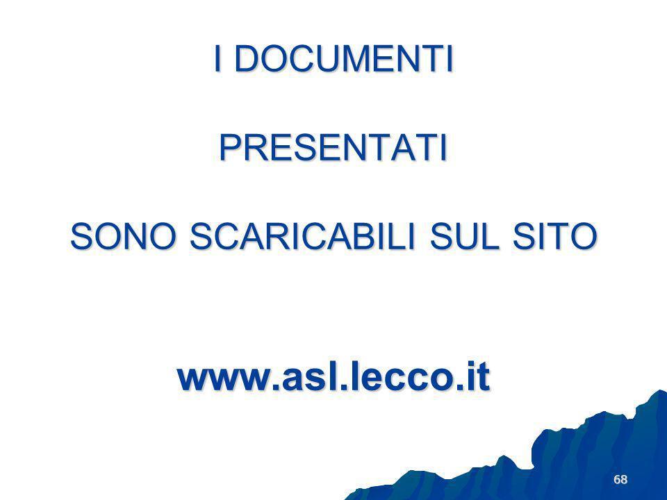 68 I DOCUMENTI PRESENTATI SONO SCARICABILI SUL SITO www.asl.lecco.it