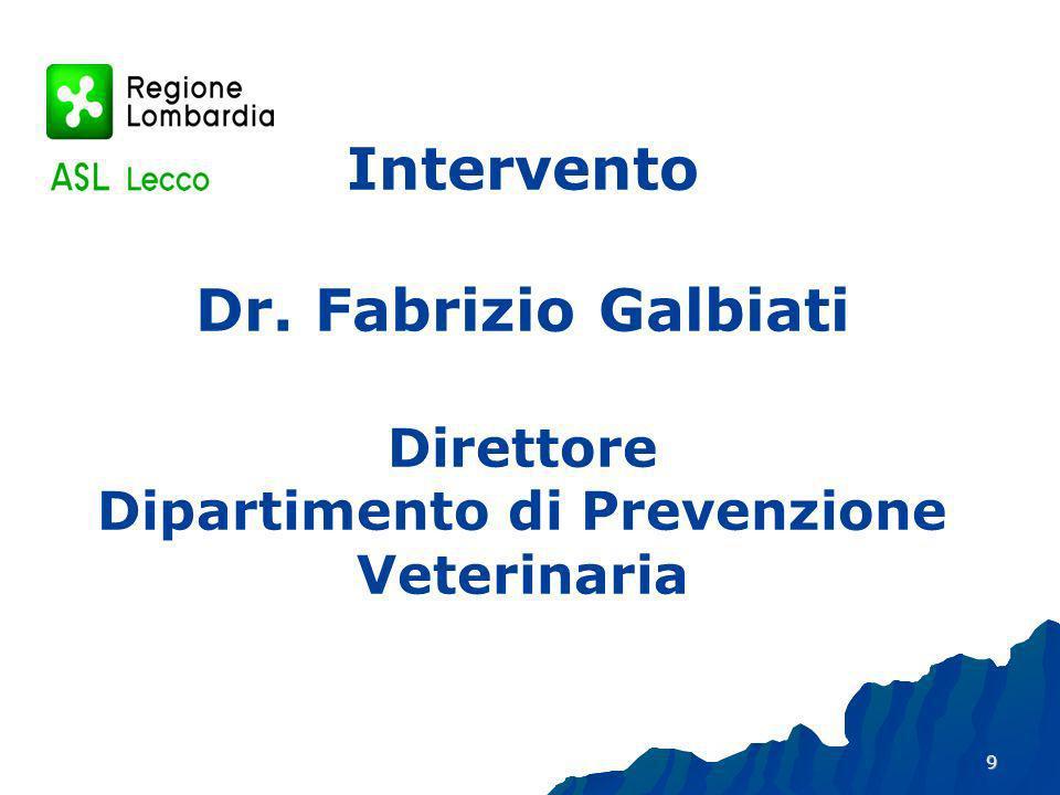 9 Intervento Dr. Fabrizio Galbiati Direttore Dipartimento di Prevenzione Veterinaria