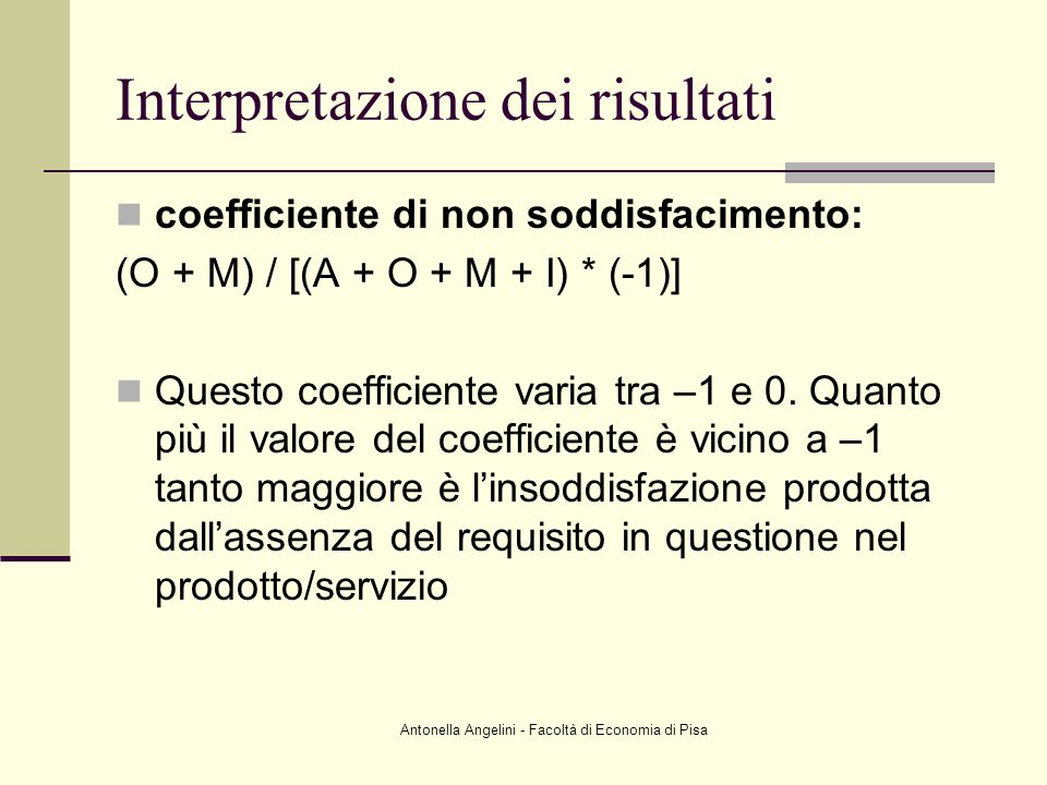 Antonella Angelini - Facoltà di Economia di Pisa coefficiente di non soddisfacimento: (O + M) / [(A + O + M + I) * (-1)] Questo coefficiente varia tra