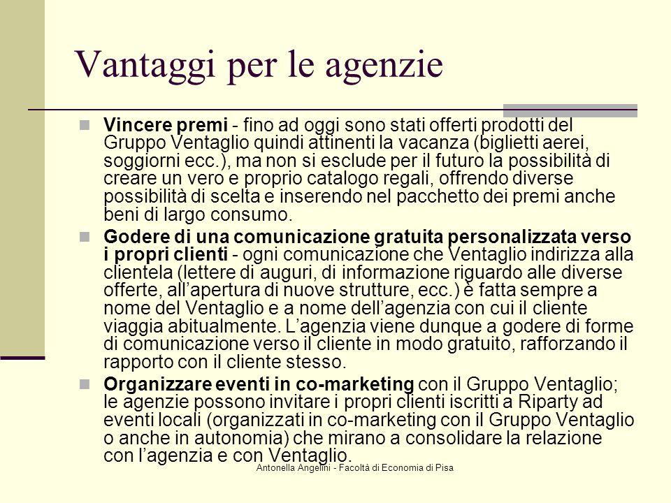 Antonella Angelini - Facoltà di Economia di Pisa Vantaggi per le agenzie Vincere premi - fino ad oggi sono stati offerti prodotti del Gruppo Ventaglio