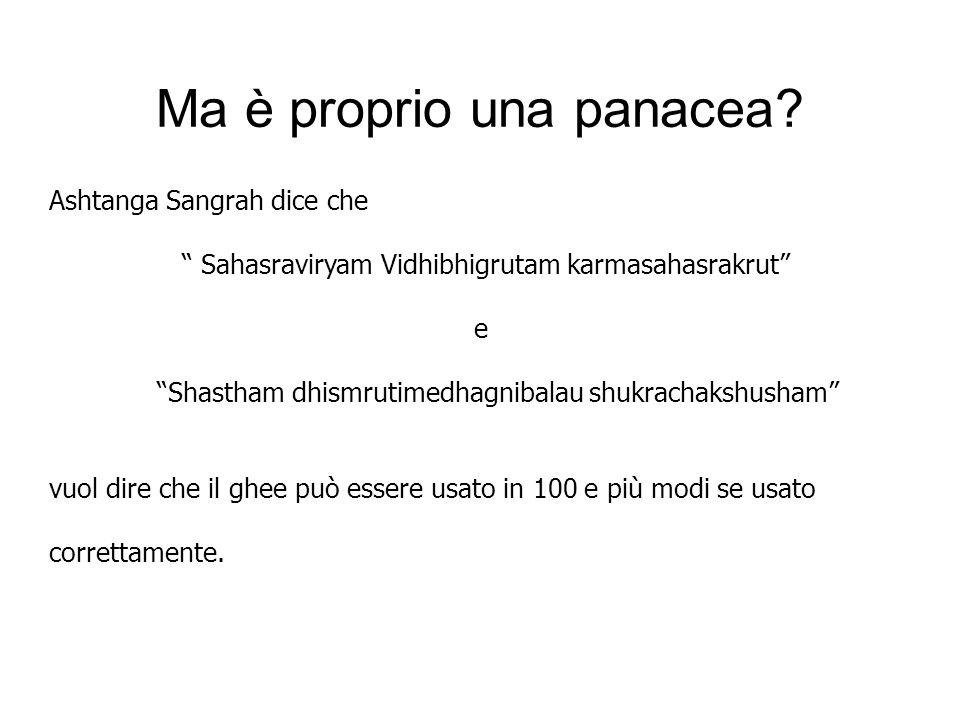 Ma è proprio una panacea? Ashtanga Sangrah dice che Sahasraviryam Vidhibhigrutam karmasahasrakrut e Shastham dhismrutimedhagnibalau shukrachakshusham