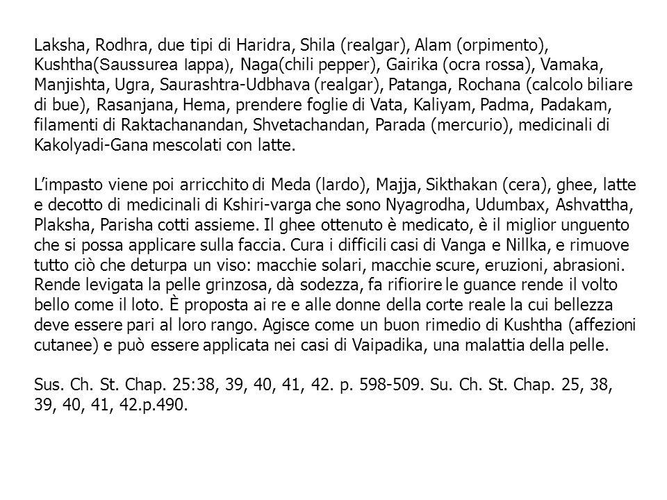 Laksha, Rodhra, due tipi di Haridra, Shila (realgar), Alam (orpimento), Kushtha( Saussurea lappa), Naga(chili pepper), Gairika (ocra rossa), Vamaka, M