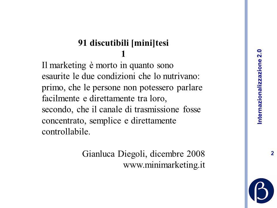 Internazionalizzazione 2.0 22 Consigli pratici Esternalizzare alcune attività di marketing, cercando di non impoverire la cultura di marketing aziendale Preferire attività mirate in termini di target e di mercato