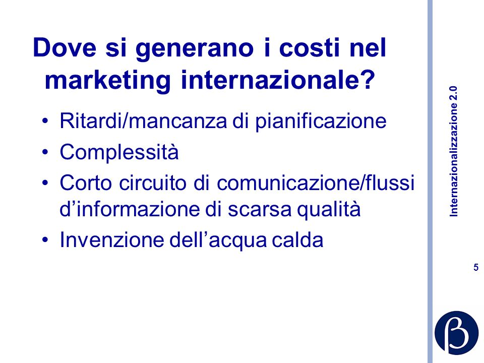 Internazionalizzazione 2.0 5 Dove si generano i costi nel marketing internazionale.