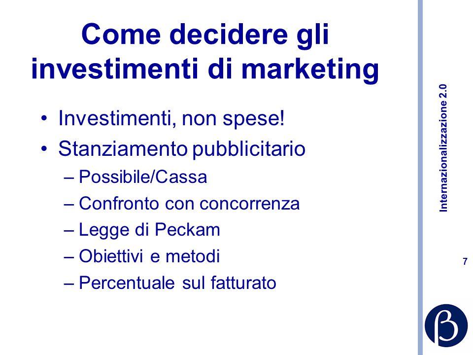 Internazionalizzazione 2.0 7 Come decidere gli investimenti di marketing Investimenti, non spese.