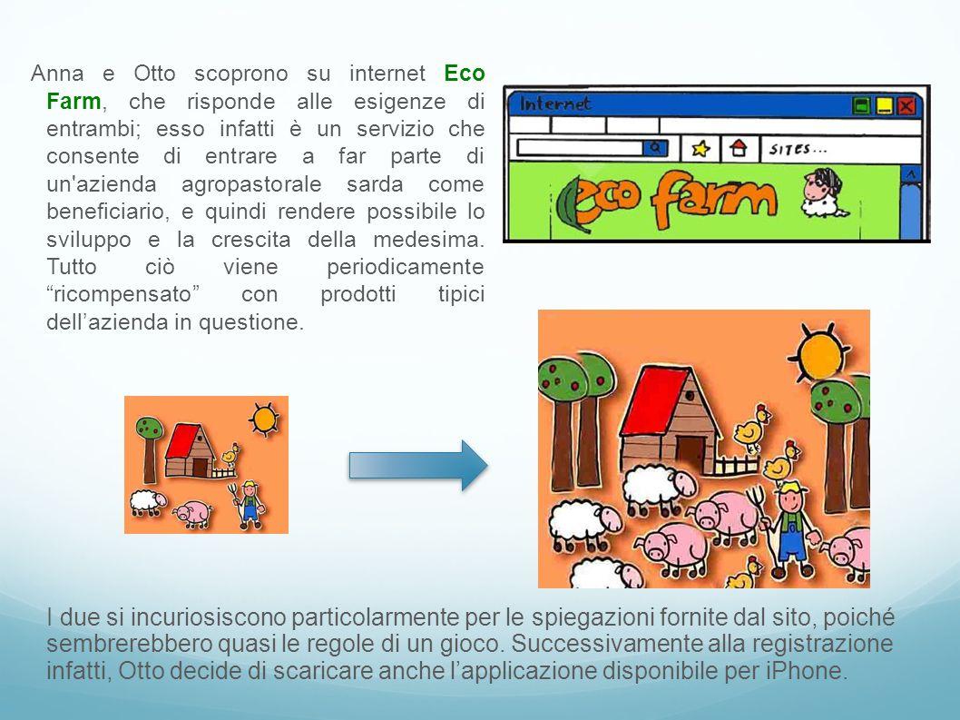 Anna e Otto scoprono su internet Eco Farm, che risponde alle esigenze di entrambi; esso infatti è un servizio che consente di entrare a far parte di u