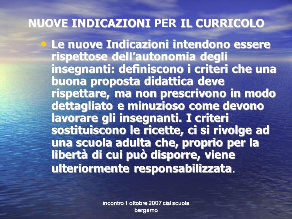 incontro 1 ottobre 2007 cisl scuola bergamo Le nuove Indicazioni intendono essere rispettose dellautonomia degli insegnanti: definiscono i criteri che