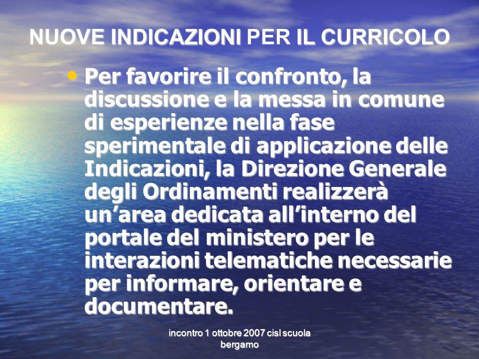 incontro 1 ottobre 2007 cisl scuola bergamo NUOVE INDICAZIONI IL CURRICOLO NUOVE INDICAZIONI PER IL CURRICOLO Per favorire il confronto, la discussion