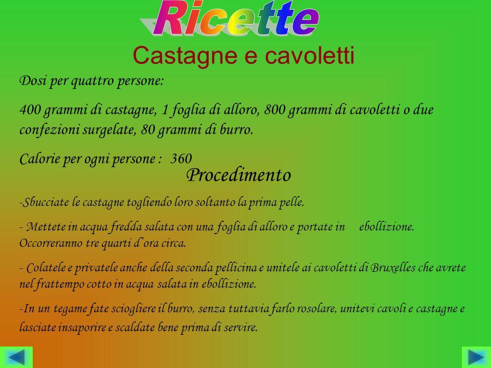 Castagne e cavoletti Dosi per quattro persone: 400 grammi di castagne, 1 foglia di alloro, 800 grammi di cavoletti o due confezioni surgelate, 80 gram
