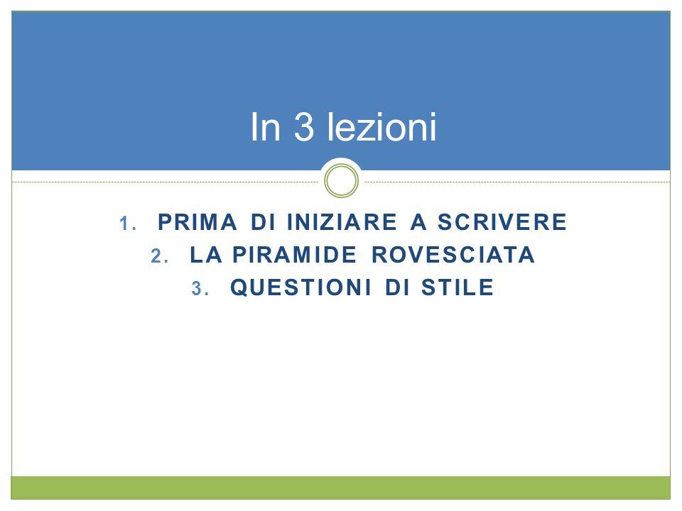 1. PRIMA DI INIZIARE A SCRIVERE 2. LA PIRAMIDE ROVESCIATA 3. QUESTIONI DI STILE In 3 lezioni