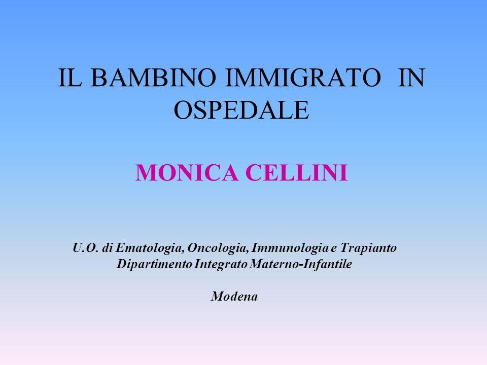 IL BAMBINO IMMIGRATO IN OSPEDALE MONICA CELLINI U.O. di Ematologia, Oncologia, Immunologia e Trapianto Dipartimento Integrato Materno-Infantile Modena