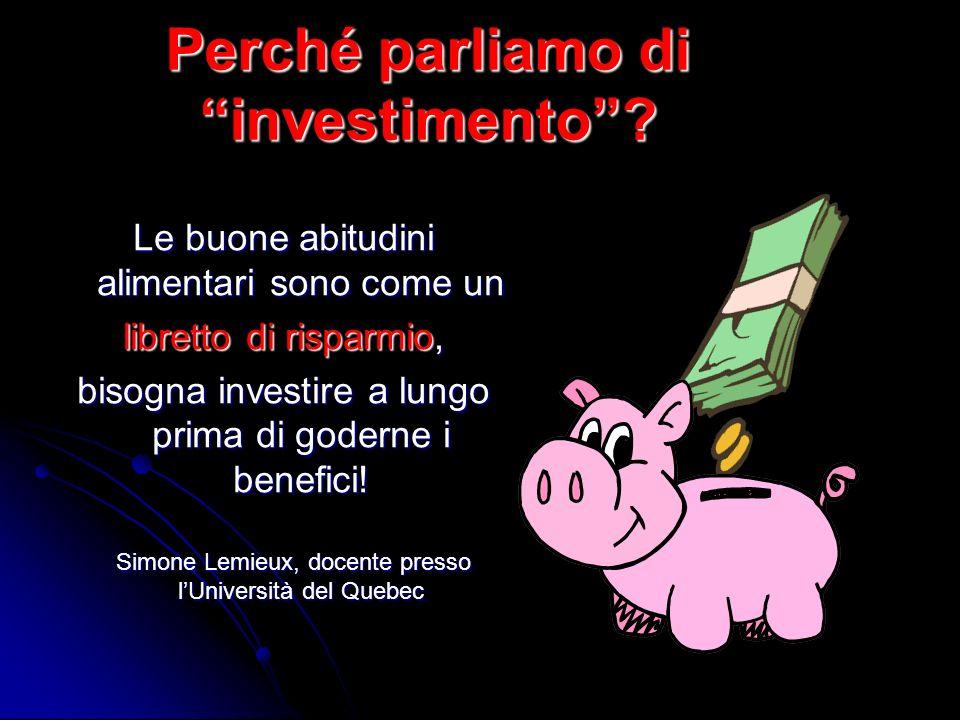 Perché parliamo di investimento? Le buone abitudini alimentari sono come un libretto di risparmio, bisogna investire a lungo prima di goderne i benefi